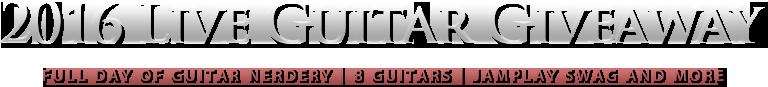 2016 Live Guitar Giveaway - 8 Guitars, 1 Bass