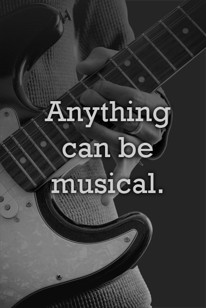 Anything can be musical!