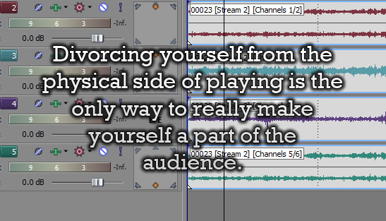 Make yourself a part of the audience by recording your playing.